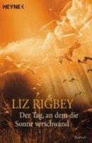 Liz Rigbey: Der Tag, an dem die Sonne verschwand