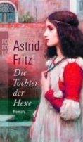 Astrid Fritz: Die Tochter der Hexe
