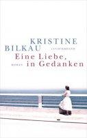 Kristine Bilkau: Eine Liebe, in Gedanken