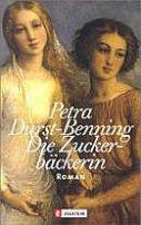 Petra Durst-Benning: Die Zuckerbäckerin