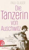 Paul Glaser: Die Tänzerin von Auschwitz