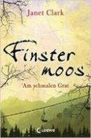 Janet Clark: Finstermoos - Am schmalen Grat