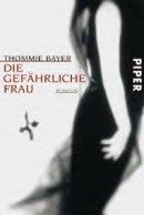 Thommie Bayer: Die gefährliche Frau