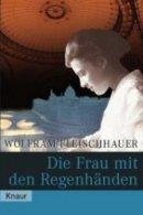 Wolfram Fleischhauer: Die Frau mit den Regenhänden