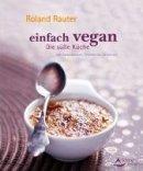 Roland Rauter: Einfach vegan - Die Süße Küche