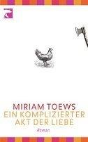 Miriam Toews: Ein komplizierter Akt der Liebe
