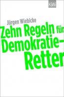 Jürgen Wiebicke: Zehn Regeln für Demokratie-Retter