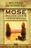 Wolfram zu Mondfeld: Mose - Sohn der Verheissung