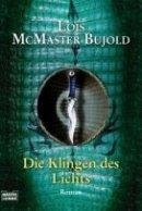 Lois McMaster Bujold: Die Klingen des Lichts