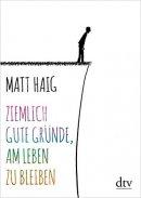 Matt Haig: Ziemlich gute Gründe, am Leben zu bleiben
