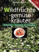 Elisabeth Mayer: Wildfrüchte. Wildgemüse. Wildkräuter