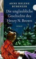 Anne Helene Bubenzer: Die unglaubliche Geschichte des Henry N. Brown