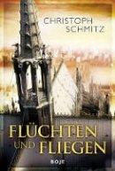 Christoph Schmitz: Flüchten und Fliegen