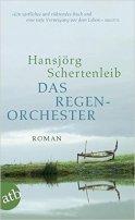 Hansjörg Schertenleib: Das Regenorchester