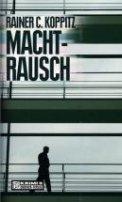Rainer C. Koppitz: Machtrausch