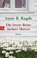 Anne B. Ragde: Die letzte Reise meiner Mutter