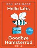 Ben Springer: Hello Life - Goodbye Hamsterrad
