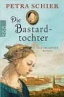 Petra Schier: Die Bastardtochter