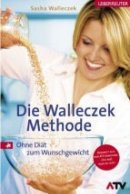 Sasha Walleczek: Die Walleczek Methode