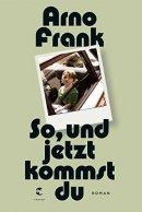 Arno Frank: So, und jetzt kommst du