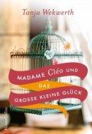 Tanja Wekwerth: Madame Cléo und das große kleine Glück