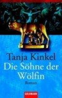 Tanja Kinkel: Die Söhne der Wölfin