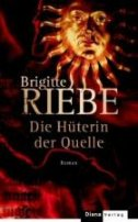 Brigitte Riebe: Die Hüterin der Quelle