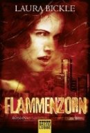 Laura Bickle: Flammenzorn