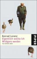 Konrad Lorenz: Eigentlich wollte ich Wildgans werden