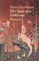 Patricia Finney: Die Spur des Einhorns