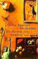 Chitra Banerjee Divakaruni: Die Hüterin der Gewürze