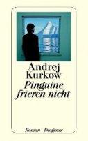 Andrej Kurkow: Pinguine frieren nicht