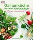 Caroline Bretherton: Gartenküche für alle Jahreszeiten: selbst geerntet, selbst gekocht
