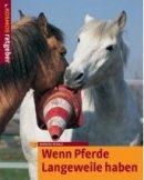 Barbara Schulz: Wenn Pferde Langeweile haben