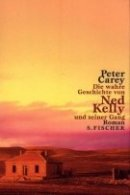 Peter Carey: Die wahre Geschichte von Ned Kelly und seiner Gang