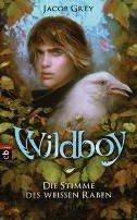 Jacob Grey: Wildboy - Die Stimme des weißen Raben