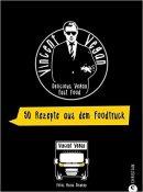 Vincent Vegan: Vincent Vegan: 50 Rezepte aus dem Foodtruck