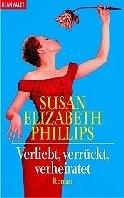 Susan Elizabeth Phillips: Verliebt, verrückt, verheiratet