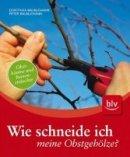 Dorothea Baumjohann, Peter Baumjohann: Wie schneide ich meine Obstgehölze?
