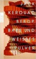 Jack Kerouac: Bebop, Bars und weißes Pulver