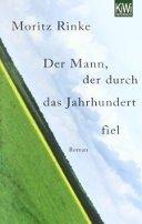 Moritz Rinke: Der Mann, der durch das Jahrhundert fiel