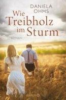 Daniela Ohms: Wie Treibholz im Sturm