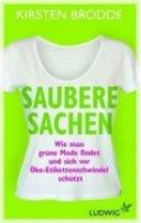 Kirsten Brodde: Saubere Sachen: Wie man grüne Mode findet und sich vor Öko-Etikettenschwindel schützt