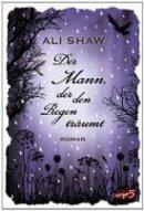 Ali Shaw: Der Mann, der den Regen träumt