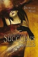 Richelle Mead: Succubus Blues - Komm ihr nicht zu nah