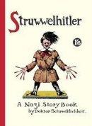 Philip Spence, Robert Spence: Struwwelhitler - A Nazi Story Book