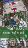 Wolf Haas: Komm, süßer Tod