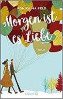 Monika Maifeld: Morgen ist es Liebe
