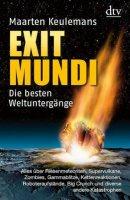 Maarten Keulemans: Exit Mundi: Die besten Weltuntergänge