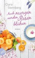Clara Sternberg: Auch morgen werden Rosen blühen